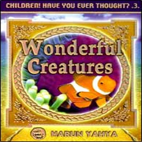 Wonderful Creatures: Children! Have You Ever Thought? 3 - Yahya Harun