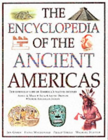 The Encyclopedia of the Ancient Americas: Step into the World of the Inuit, native American, Aztec, Maya and Inca Peoples - Jen Green