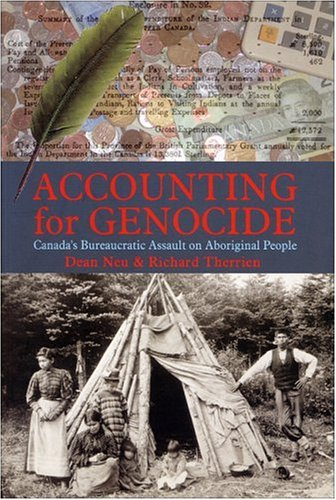 Accounting for Genocide: Canada's Bureaucratic Assault on Aboriginal People - Dean Neu, Richard Therrien