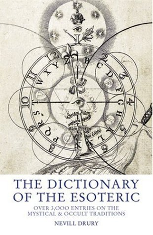 The Dictionary of the Esoteric: Over 3,000 Entries on the Mystical  &  Occult Traditions - Nevill Drury