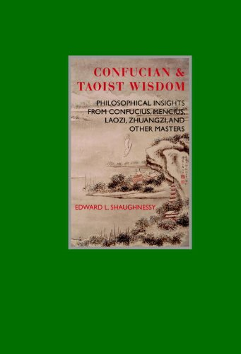 Confucian  &  Taoist Wisdom: Philosophical Insights from Confucius, Mencius, Laozi, Zhuangzi, and Other Masters (Eternal Moments) - Edward L. Shaughnessy