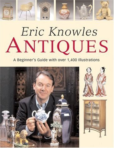Eric Knowles Antiques: A Beginner's Guide with Over 1,400 Illustrations - Eric Knowles