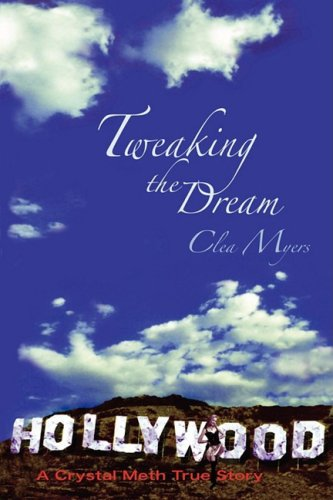 Tweaking the Dream: A Crystal Meth True Story - Clea Myers