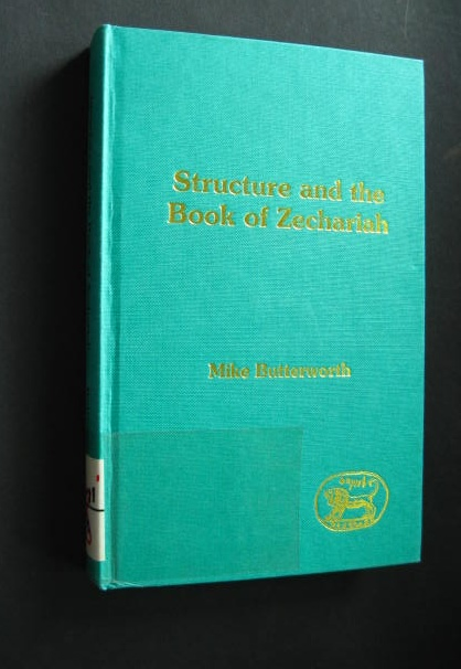 Structure and the Book of Zechariah, by Mike Butterworth (= Journal for the Study of the Old Testament, Supplement Series, 130, Editors David J. A. Clines, Philip R. Davies), - Butterworth, Mike