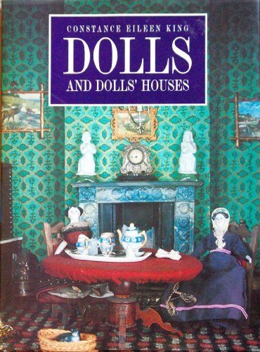 Dolls and Doll Houses - Constance Eile King