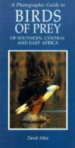 A Photographic Guide to the Birds of Prey of Southern, Central and East    Africa (Photographic Guides) - D. G. Allan