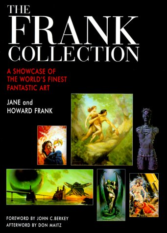 The Frank Collection: A Showcase of the World's Finest Fantastic Art - Jane Frank; Howard Frank; Don Maitz; John C. Berkey