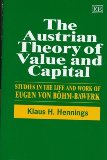 The Austrian Theory of Value and Capital: Studies in the Life and Work of Eugen Von Bohm-Bawerk