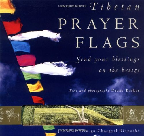 Tibetan Prayer Flags: Send Your Blessings on the Breeze with Other - Diane Barker