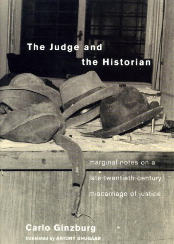 The Judge and the Historian: Marginal Notes on a Late-Twentieth-Century Miscarriage of Justice - Carlo Ginzburg