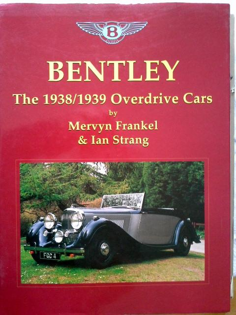 Bentley: The 1938-39 Overdrive Cars - Frankel, Mervyn and Ian Strang