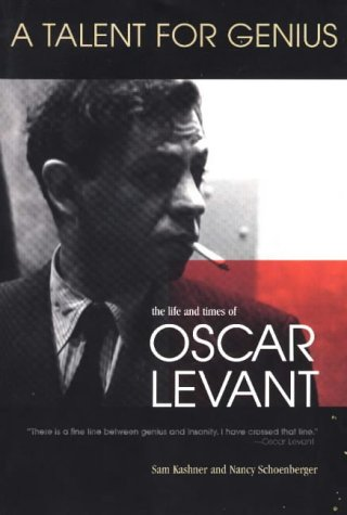 A Talent for Genius: The Life and Times of Oscar Levant - Sam Kashner; Nancy Schoenberger