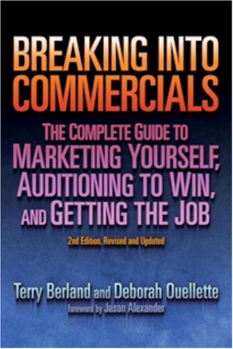 Breaking into Commericals: The Complete Guide to Marketing Yourself, Auditioning to Win, And Getting the Job, 2nd ed. - Terry Berland; Deborah Ouellette