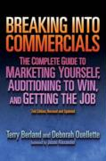 Breaking Into Commercials: The Complete Guide to Marketing Yourself, Auditioning to Win, and Getting the Job