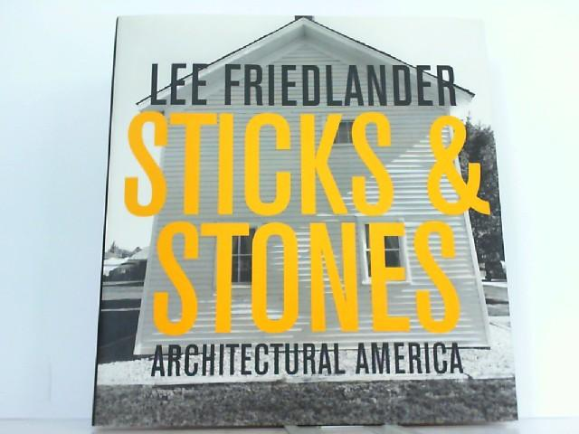 Sticks and Stones - Architectural America. - Friedlander, Lee and James Enyeart