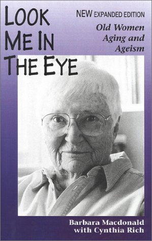 Look Me in the Eye: Old Women, Aging and Ageism - Cynthia Rich; Barbara MacDonald