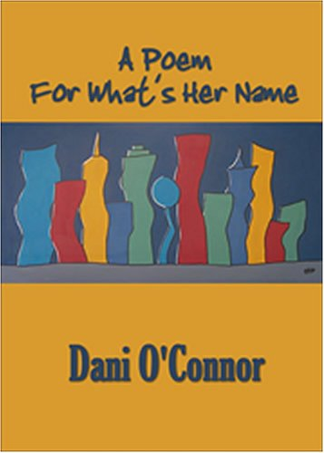 A Poem for What's Her Name - Dani O'connor