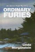 Ordinary Furies: An Alexis Pope Mystery - Morganstein, Linda