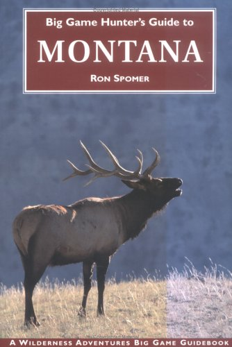 Big Game Hunter's Guide to Montana (Big Game Hunting Guide Series) - Ron Spomer