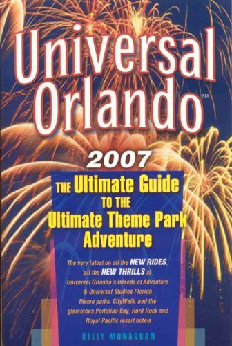 Universal Orlando: The Ultimate Guide to the Ultimate Theme Park Adventure - Kelly Monaghan