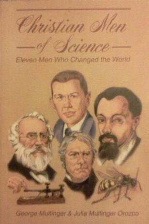 Christian Men of Science: Eleven Men Who Changed the World - Julia Mulfinger Orozco; George Mulfinger