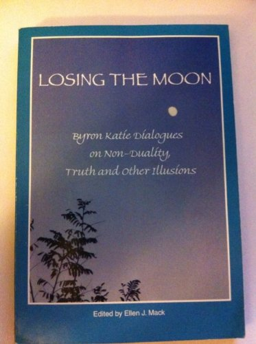 Losing the Moon: - Byron Katie