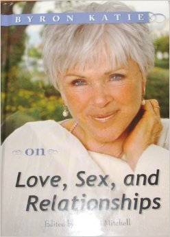 On Love, Sex, and Relationships, Vol. 1 - Byron Katie