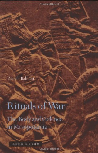 Rituals of War: The Body and Violence in Mesopotamia - Zainab Bahrani