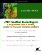 J2ee Frontend Technologies: A Programmer's Guide to Servlets, JavaServer Pages, and Enterprise JavaBeans