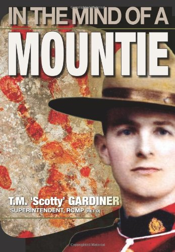 In the Mind of a Mountie - T. M. 'Scotty' Gardiner