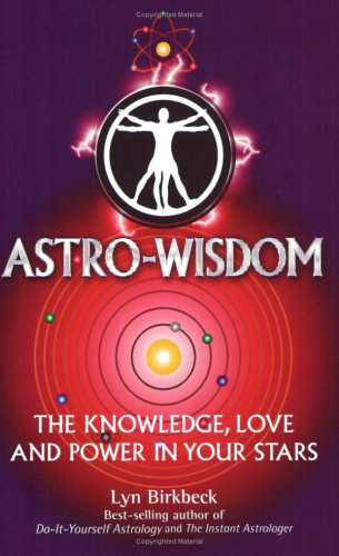 Astro Wisdom (Knowledge, Love and Power in Your Stars) - Lyn Birkbeck