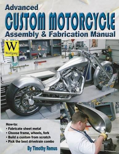 Advanced Custom Motorcycle Assembly  &  Fabrication Manual - Tim Remus