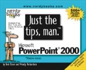 Just the Tips, Man. Microsoft PowerPoint 2000