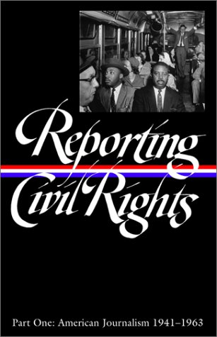 Reporting Civil Rights, Part One: American Journalism 1941-1963 (Library of America) - Clayborne Carson; David J. Garrow; Bill Kovach; Carol Polsgrove