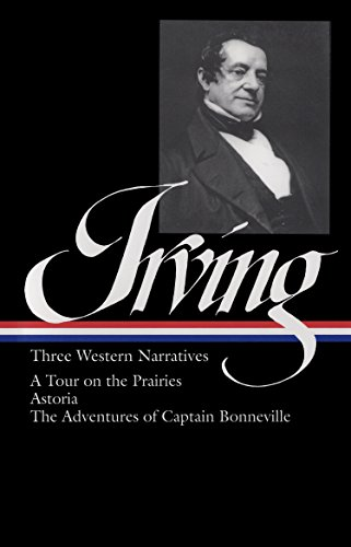 IRVING : Three Western Narratives : A Tour on the Prairies, Astoria, and the Adventures of Captain Bonneville - Washington Irving, (Editor) James P. Ronda
