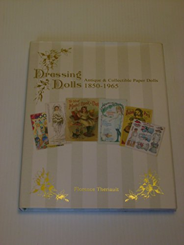 Dressing Dolls: Antique and Collectible Paper Dolls, 1850-1965 - Florence Theriault