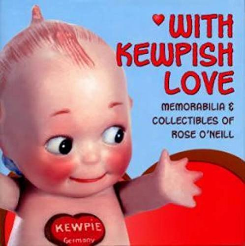 With Kewpish Love: Memorabilia  &  Collectibles of Rose O'Neill - Florence Theriault