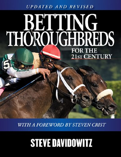 Betting Thoroughbreds for the 21st Century: A Professional's Guide for the Horseplayers - Steve Davidowitz