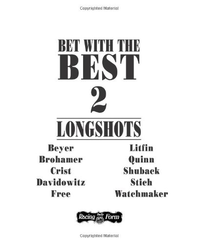 Bet With the Best 2: Longshots - Andrew Beyer; Tom Brohamer; Steven Crist; Steve Davidowitz; Brad Free; Dave Litfin; James Quinn; Alan Shuback;