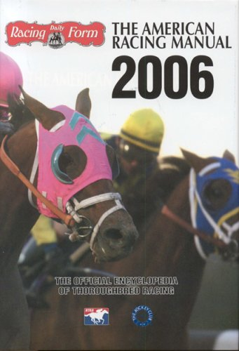 The American Racing Manual 2006: The Official Encyclopedia of Thoroughbred Racing - Paula Welch-Prather