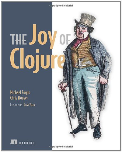 The Joy of Clojure: Thinking the Clojure Way - Michael Fogus; Chris Houser