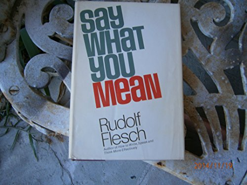 Say What You Mean  by Flesch, Rudolf Franz