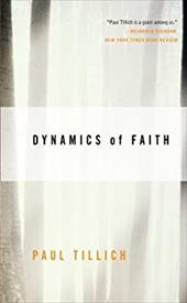 Dynamics of Faith - Tillich, Paul