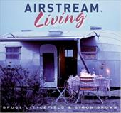 Airstream Living - Littlefield, Bruce / Brown, Simon
