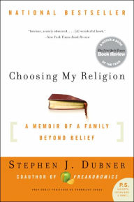 Choosing My Religion: A Memoir of a Family Beyond Belief - Stephen J. Dubner