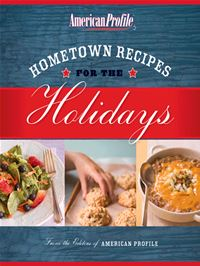 Hometown Recipes For The Holidays - American Profile Candace Floyd Jill Melton Nancy Hughes Anne Gillem