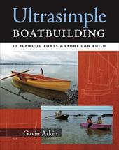 Ultrasimple Boatbuilding: 17 Plywood Boats Anyone Can Build - Atkin, Gavin