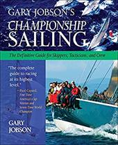 Gary Jobson's Championship Sailing: The Definitive Guide for Skippers, Tacticians, and Crew - Jobson, Gary