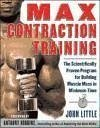 Max Contraction Training: The Scientifically Proven Program for Building Muscle Mass in Minimum Time - Little, John