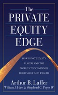 The Private Equity Edge: How Private Equity Players and the World's Top Companies Build Value and Wealth - Arthur Laffer